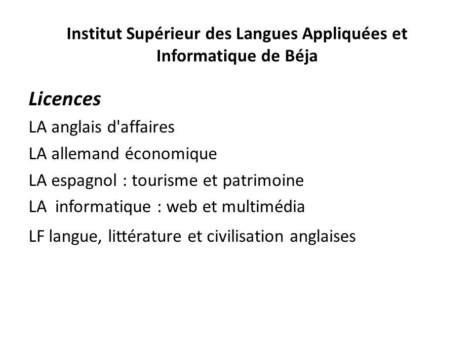 Institut Supérieur des Langues Appliquées et Informatique de Béja Licences LA anglais d'affaires LA allemand économique LA espagnol : tourisme et patr