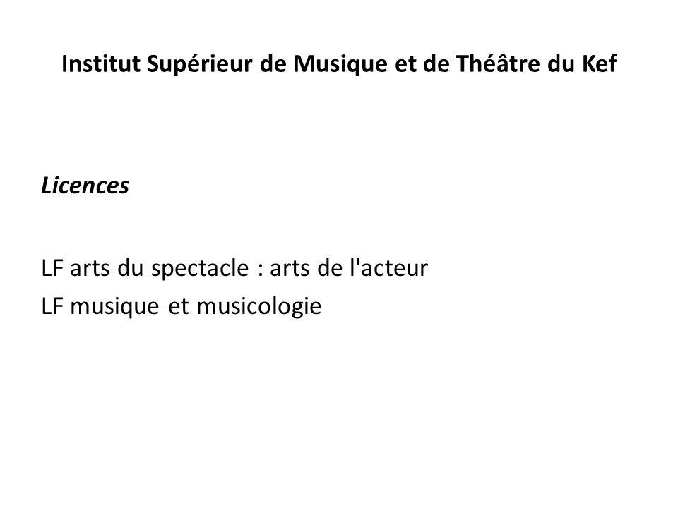 Institut Supérieur de Musique et de Théâtre du Kef Licences LF arts du spectacle : arts de l acteur LF musique et musicologie