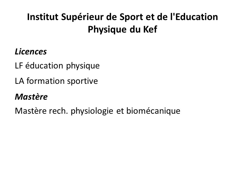 Institut Supérieur de Sport et de l'Education Physique du Kef Licences LF éducation physique LA formation sportive Mastère Mastère rech. physiologie e
