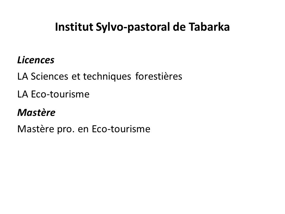 Institut Sylvo-pastoral de Tabarka Licences LA Sciences et techniques forestières LA Eco-tourisme Mastère Mastère pro. en Eco-tourisme