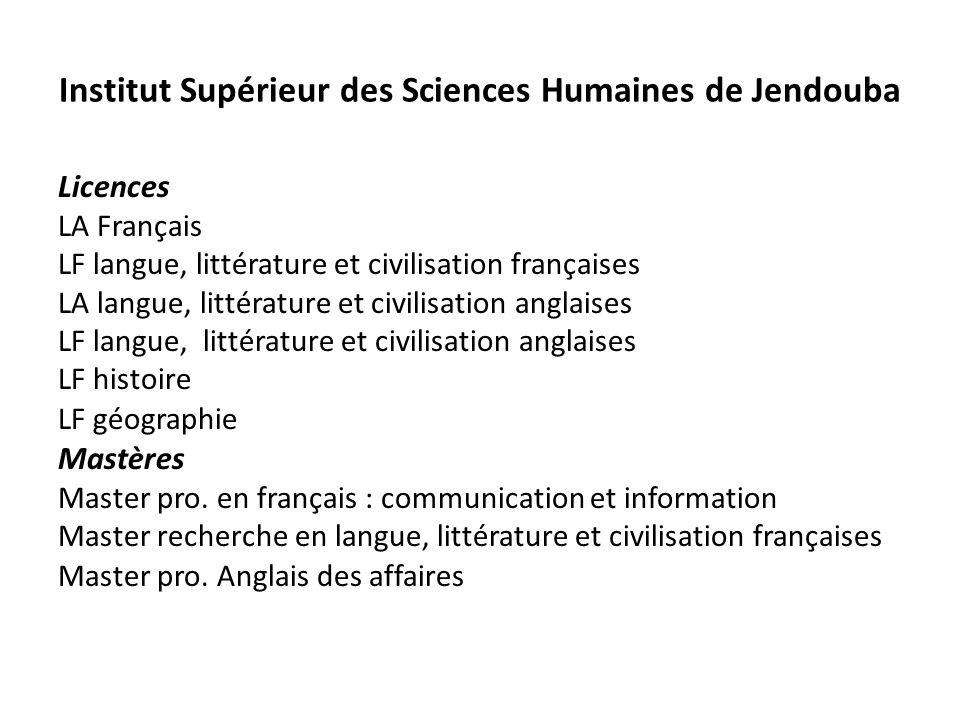 Institut Supérieur des Sciences Humaines de Jendouba Licences LA Français LF langue, littérature et civilisation françaises LA langue, littérature et