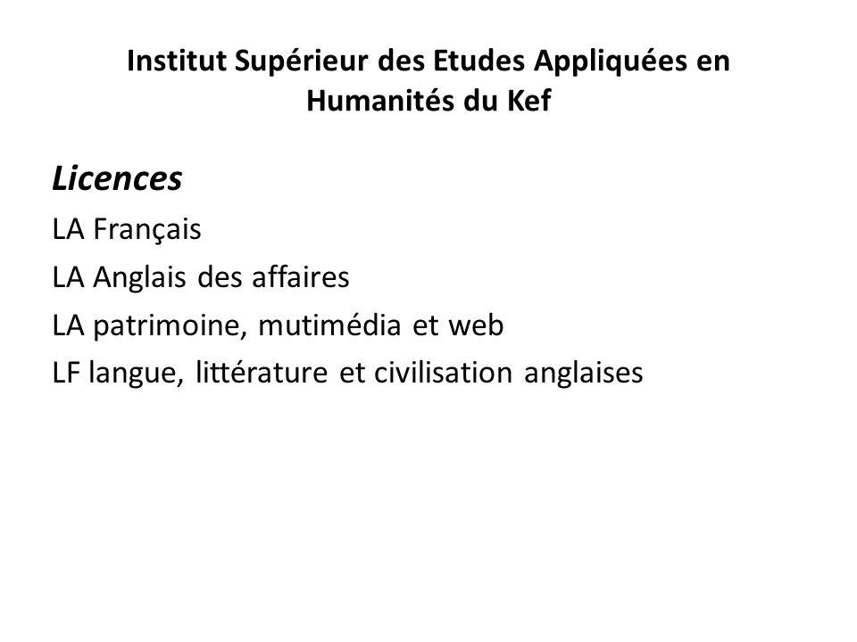 Institut Supérieur des Etudes Appliquées en Humanités du Kef Licences LA Français LA Anglais des affaires LA patrimoine, mutimédia et web LF langue, l