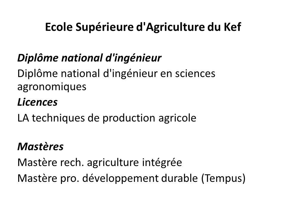 Ecole Supérieure d Agriculture du Kef Diplôme national d ingénieur Diplôme national d ingénieur en sciences agronomiques Licences LA techniques de production agricole Mastères Mastère rech.