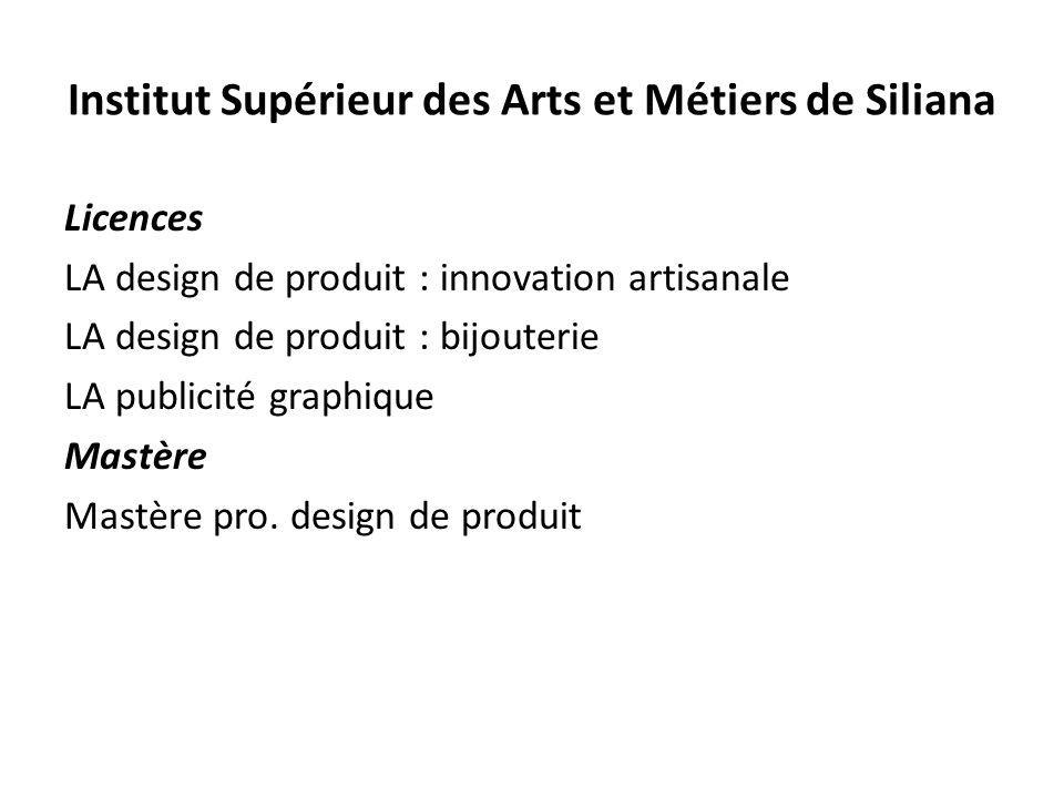 Institut Supérieur des Arts et Métiers de Siliana Licences LA design de produit : innovation artisanale LA design de produit : bijouterie LA publicité graphique Mastère Mastère pro.