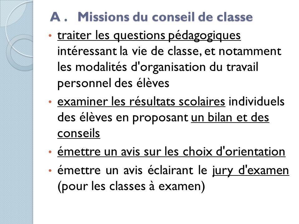 A. Missions du conseil de classe traiter les questions pédagogiques intéressant la vie de classe, et notamment les modalités d'organisation du travail