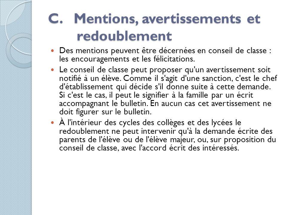 C. Mentions, avertissements et redoublement Des mentions peuvent être décernées en conseil de classe : les encouragements et les félicitations. Le con