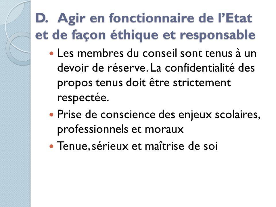 D. Agir en fonctionnaire de lEtat et de façon éthique et responsable Les membres du conseil sont tenus à un devoir de réserve. La confidentialité des