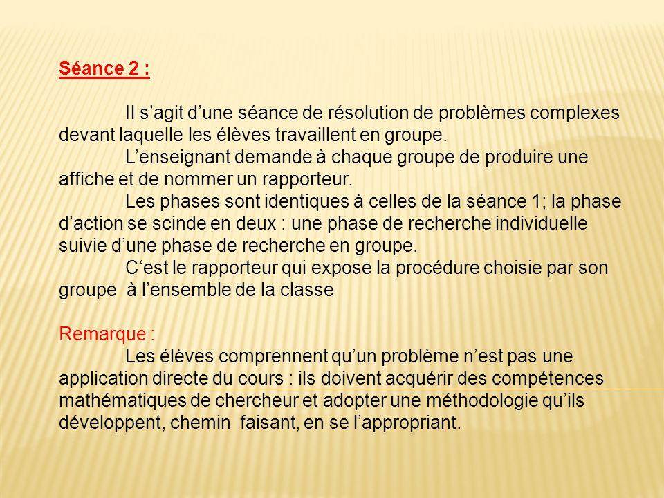 Séance 2 : Il sagit dune séance de résolution de problèmes complexes devant laquelle les élèves travaillent en groupe. Lenseignant demande à chaque gr