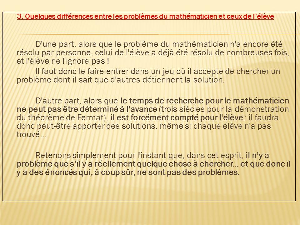 3. Quelques différences entre les problèmes du mathématicien et ceux de lélève D'une part, alors que le problème du mathématicien n'a encore été résol