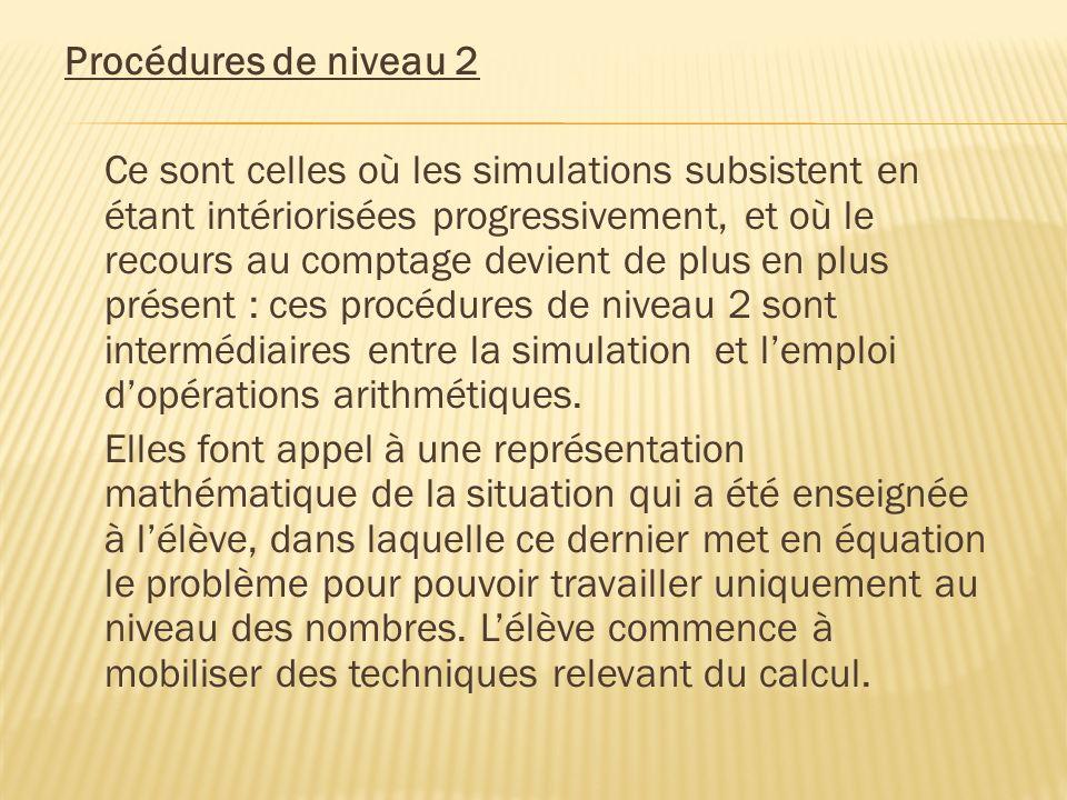 Procédures de niveau 2 Ce sont celles où les simulations subsistent en étant intériorisées progressivement, et où le recours au comptage devient de pl