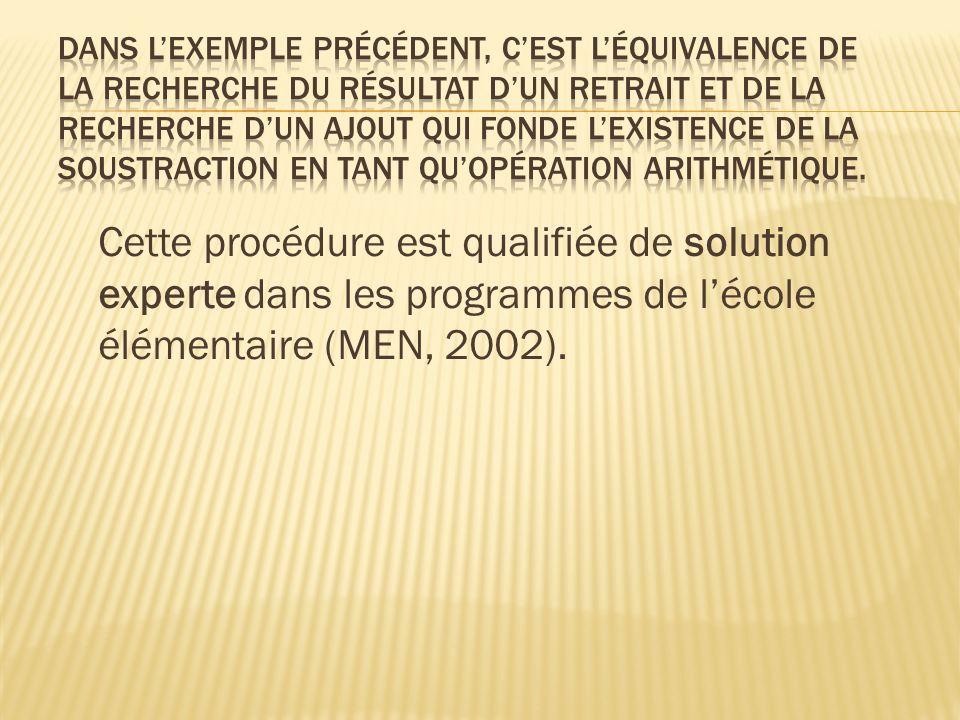 Cette procédure est qualifiée de solution experte dans les programmes de lécole élémentaire (MEN, 2002).