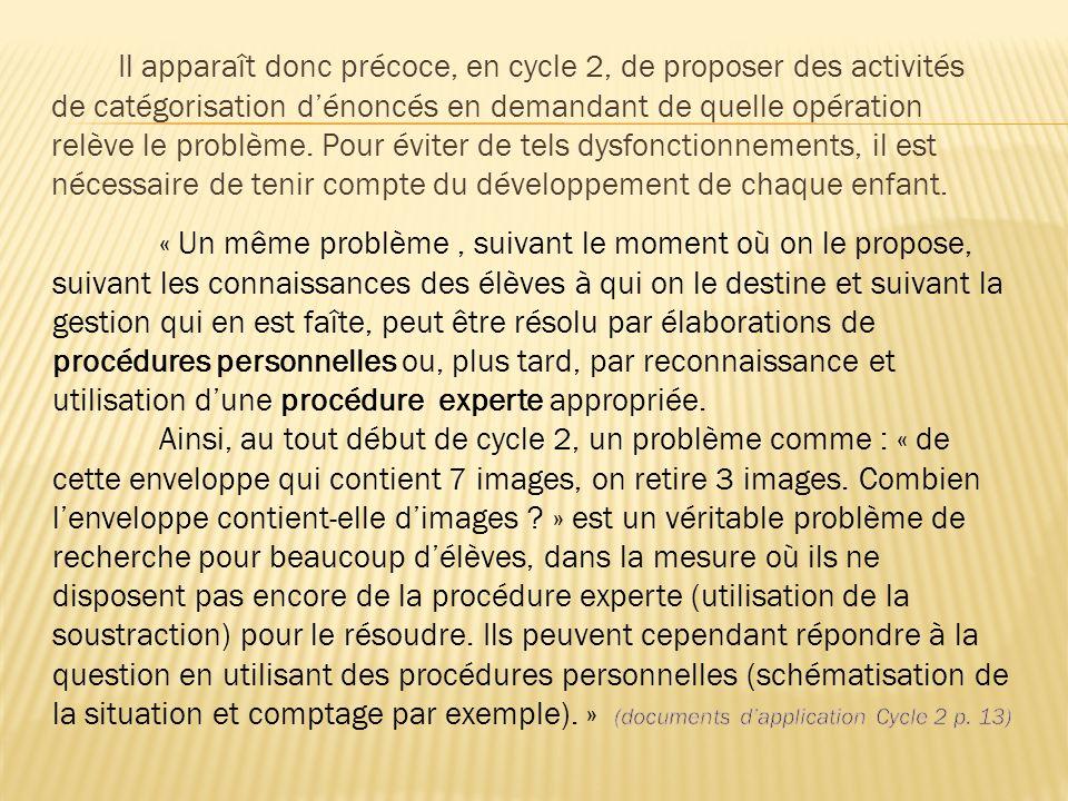 Il apparaît donc précoce, en cycle 2, de proposer des activités de catégorisation dénoncés en demandant de quelle opération relève le problème. Pour é