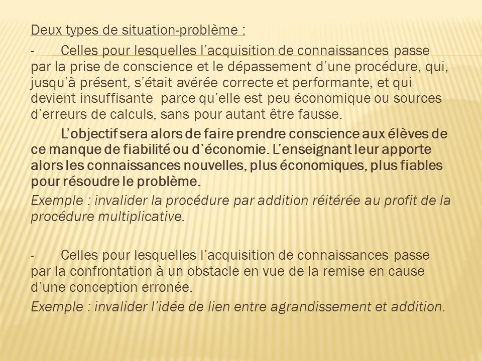 Deux types de situation-problème : -Celles pour lesquelles lacquisition de connaissances passe par la prise de conscience et le dépassement dune procé