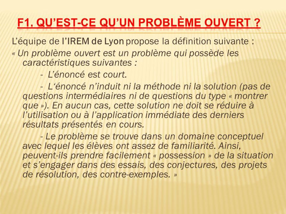 Léquipe de lIREM de Lyon propose la définition suivante : « Un problème ouvert est un problème qui possède les caractéristiques suivantes : - Lénoncé