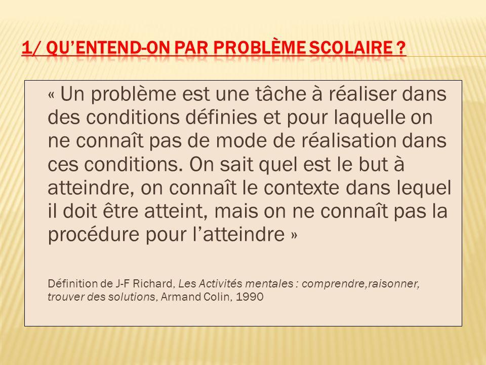 « Un problème est une tâche à réaliser dans des conditions définies et pour laquelle on ne connaît pas de mode de réalisation dans ces conditions. On