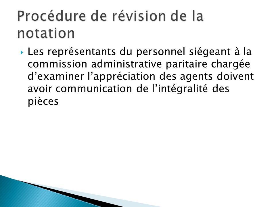 Les représentants du personnel siégeant à la commission administrative paritaire chargée dexaminer lappréciation des agents doivent avoir communication de lintégralité des pièces