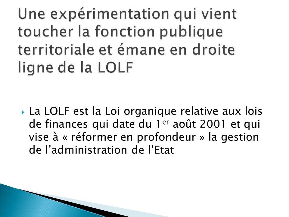 La LOLF est la Loi organique relative aux lois de finances qui date du 1 er août 2001 et qui vise à « réformer en profondeur » la gestion de ladministration de lEtat