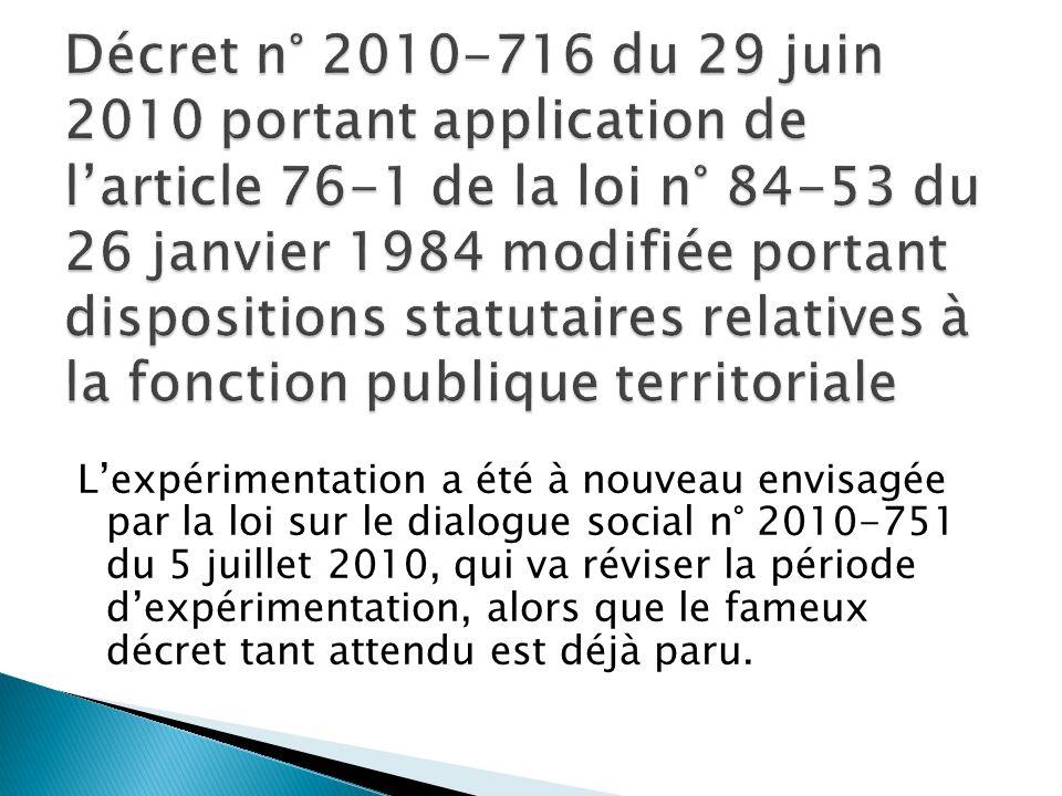 Lexpérimentation a été à nouveau envisagée par la loi sur le dialogue social n° 2010-751 du 5 juillet 2010, qui va réviser la période dexpérimentation, alors que le fameux décret tant attendu est déjà paru.