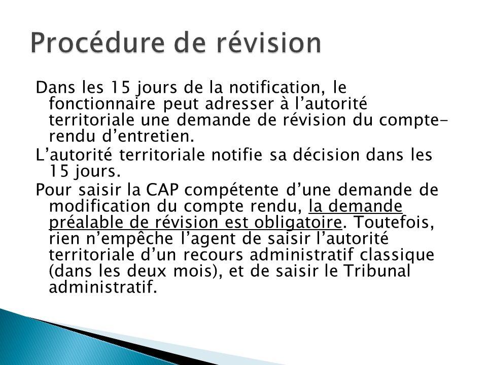 Dans les 15 jours de la notification, le fonctionnaire peut adresser à lautorité territoriale une demande de révision du compte- rendu dentretien.