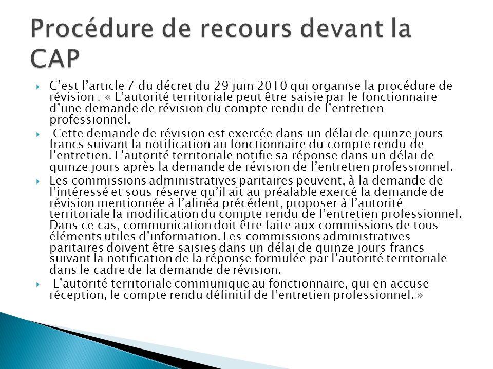 Cest larticle 7 du décret du 29 juin 2010 qui organise la procédure de révision : « Lautorité territoriale peut être saisie par le fonctionnaire dune demande de révision du compte rendu de lentretien professionnel.