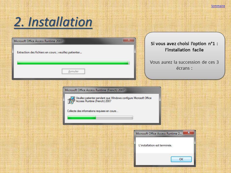 2. Installation Si vous avez choisi loption n°1 : linstallation facile Vous aurez la succession de ces 3 écrans : Si vous avez choisi loption n°1 : li