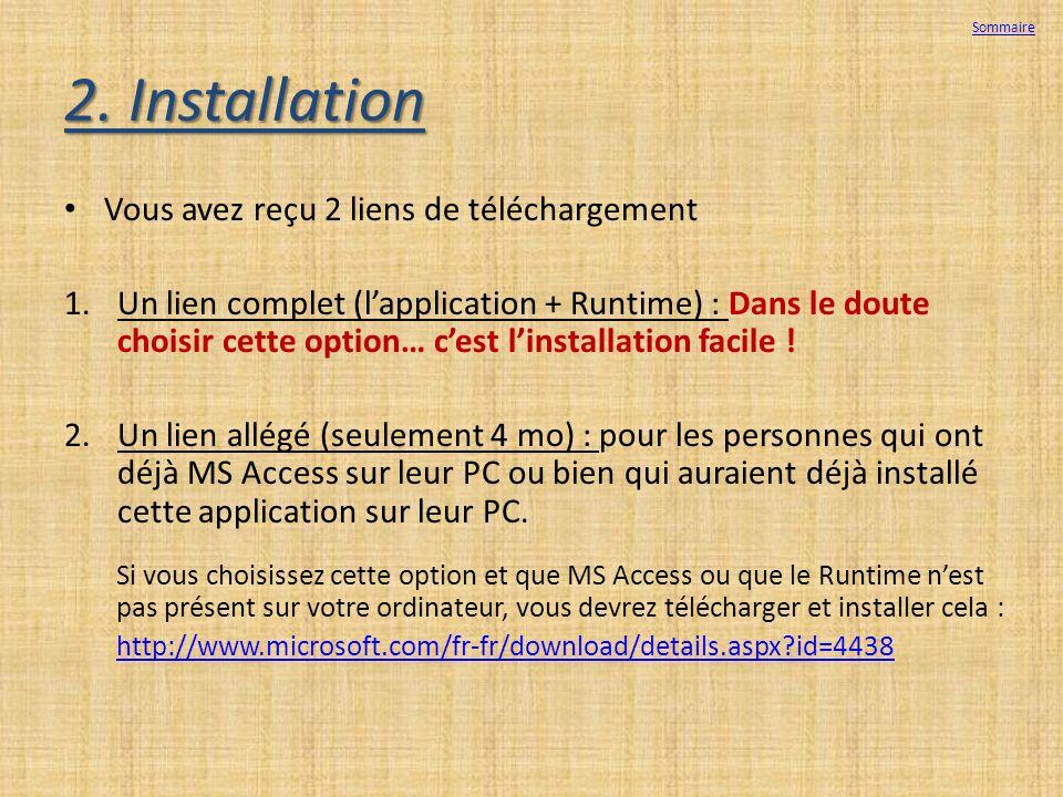 2. Installation Vous avez reçu 2 liens de téléchargement 1.Un lien complet (lapplication + Runtime) : Dans le doute choisir cette option… cest linstal