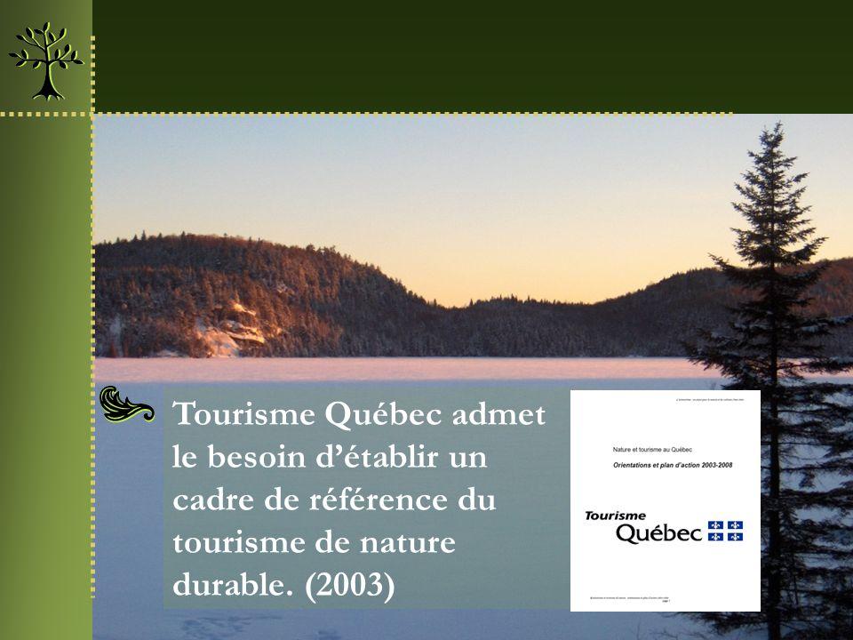 Tourisme Québec admet le besoin détablir un cadre de référence du tourisme de nature durable. (2003)