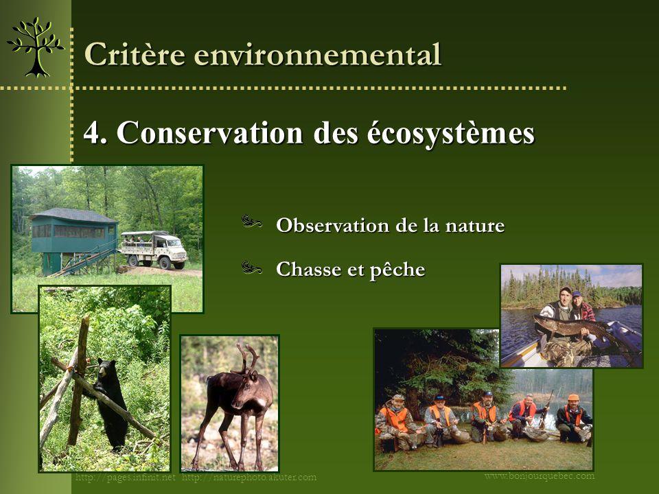 4. Conservation des écosystèmes Observation de la nature Chasse et pêche www.bonjourquebec.com Critère environnemental http://pages.infinit.nethttp://