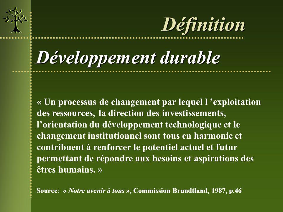 Développement durable « Un processus de changement par lequel l exploitation des ressources, la direction des investissements, lorientation du dévelop