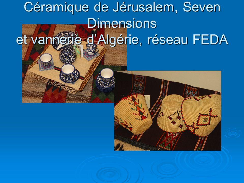 Céramique de Jérusalem, Seven Dimensions et vannerie dAlgérie, réseau FEDA