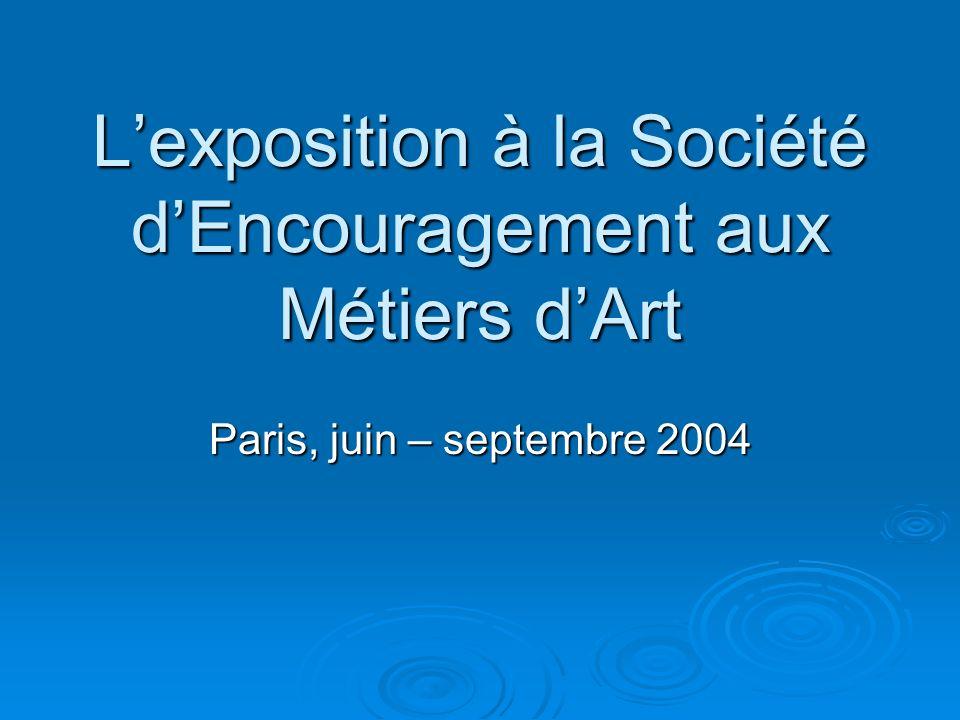 Lexposition à la Société dEncouragement aux Métiers dArt Paris, juin – septembre 2004