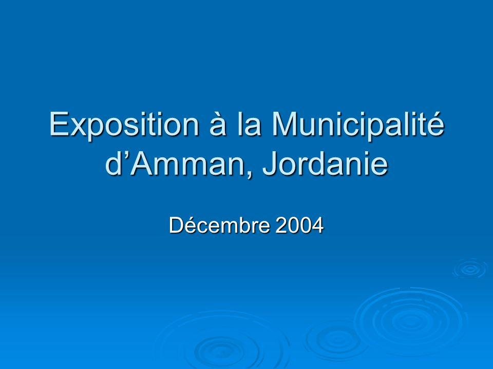 Exposition à la Municipalité dAmman, Jordanie Décembre 2004