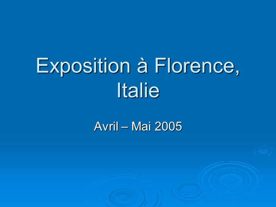 Exposition à Florence, Italie Avril – Mai 2005