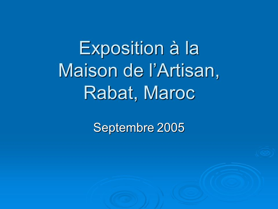 Exposition à la Maison de lArtisan, Rabat, Maroc Septembre 2005