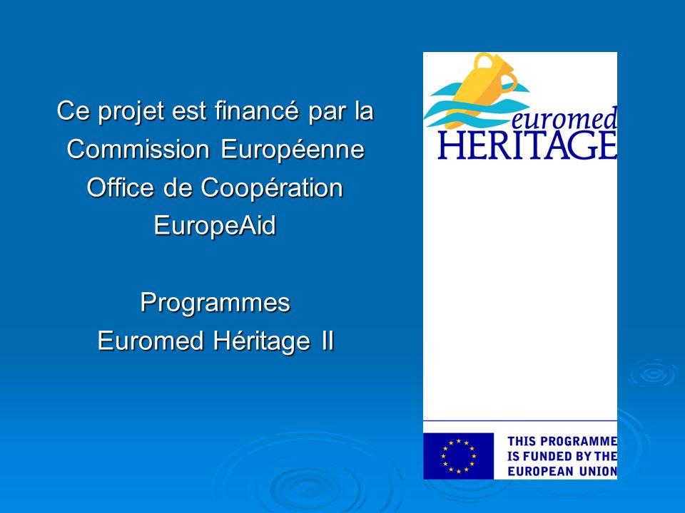 Ce projet est financé par la Commission Européenne Office de Coopération EuropeAidProgrammes Euromed Héritage II