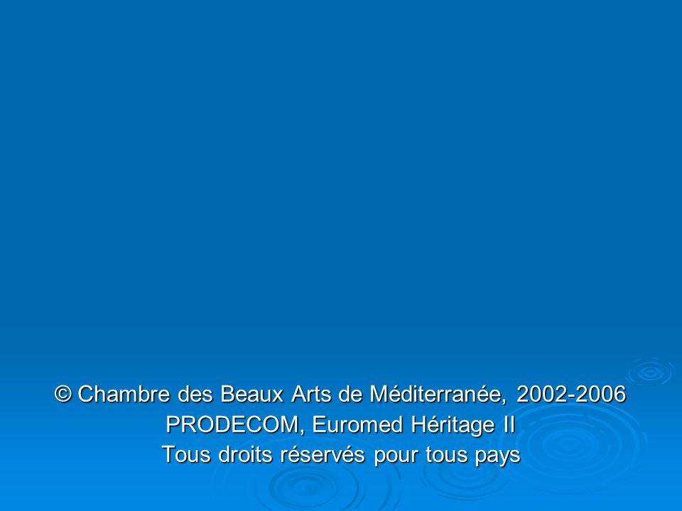 © Chambre des Beaux Arts de Méditerranée, 2002-2006 PRODECOM, Euromed Héritage II Tous droits réservés pour tous pays