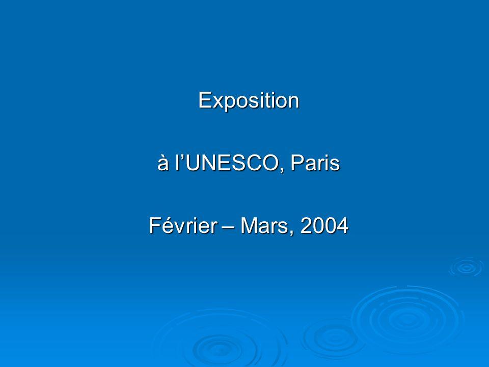 Exposition à lUNESCO, Paris Février – Mars, 2004