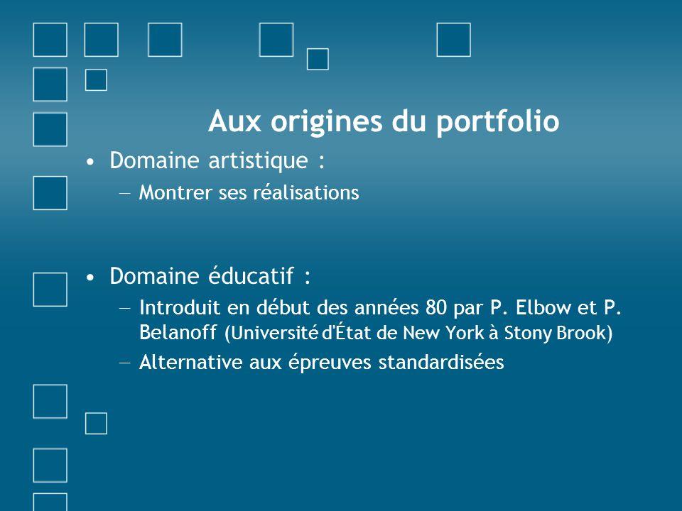 Aux origines du portfolio Domaine artistique : Montrer ses réalisations Domaine éducatif : Introduit en début des années 80 par P. Elbow et P. Belanof