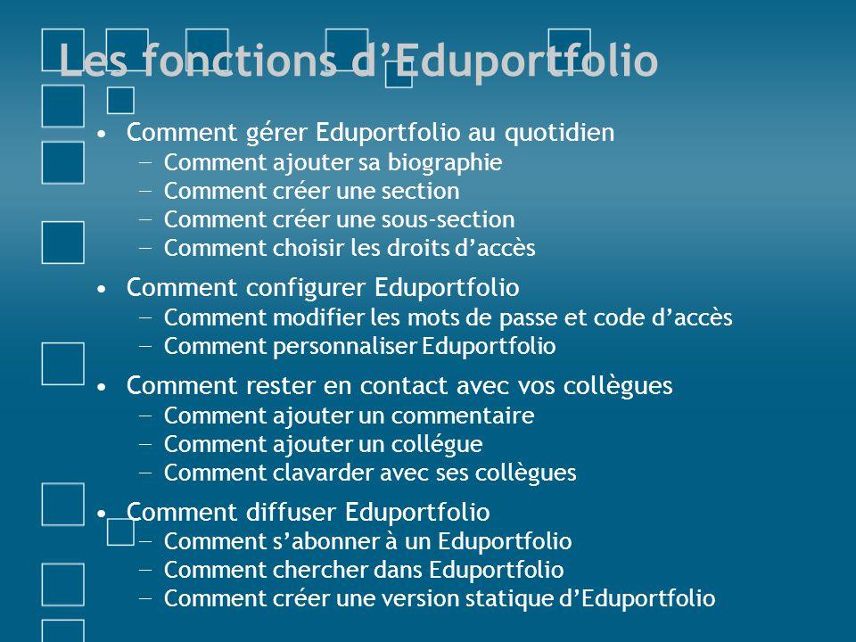 Les fonctions dEduportfolio Comment gérer Eduportfolio au quotidien Comment ajouter sa biographie Comment créer une section Comment créer une sous-sec