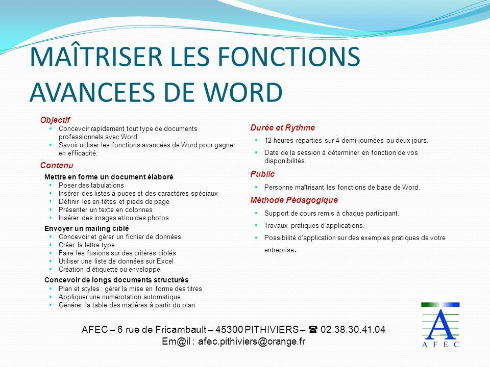 AFEC – 6 rue de Fricambault – 45300 PITHIVIERS – 02.38.30.41.04 Em@il : afec.pithiviers@orange.fr MAÎTRISER LES FONCTIONS AVANCEES DE WORD Objectif Co