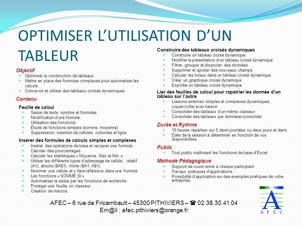 AFEC – 6 rue de Fricambault – 45300 PITHIVIERS – 02.38.30.41.04 Em@il : afec.pithiviers@orange.fr OPTIMISER LUTILISATION DUN TABLEUR Objectif Optimise