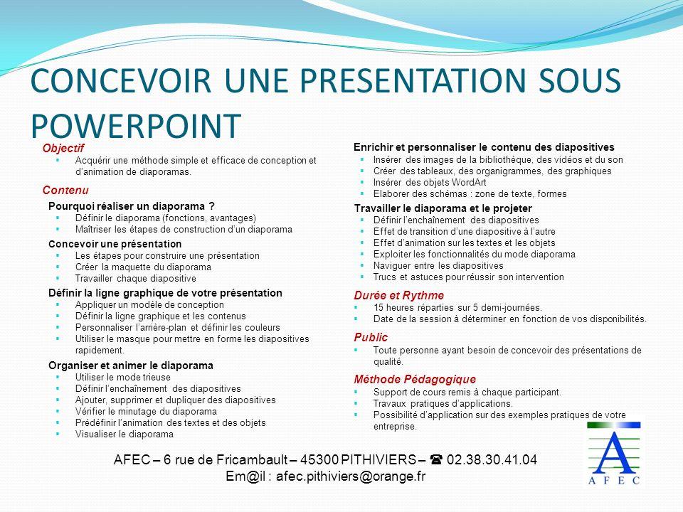 AFEC – 6 rue de Fricambault – 45300 PITHIVIERS – 02.38.30.41.04 Em@il : afec.pithiviers@orange.fr CONCEVOIR UNE PRESENTATION SOUS POWERPOINT Objectif