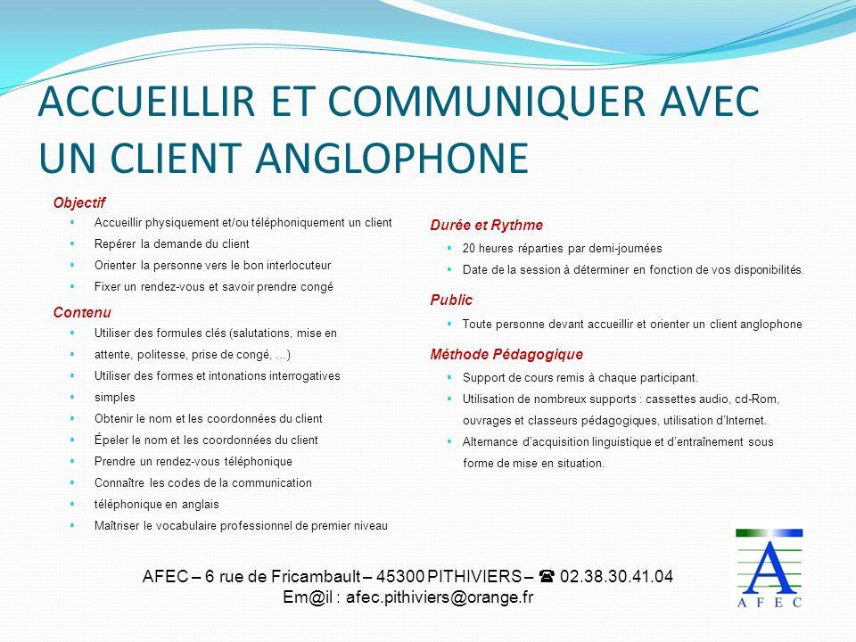 AFEC – 6 rue de Fricambault – 45300 PITHIVIERS – 02.38.30.41.04 Em@il : afec.pithiviers@orange.fr ACCUEILLIR ET COMMUNIQUER AVEC UN CLIENT ANGLOPHONE