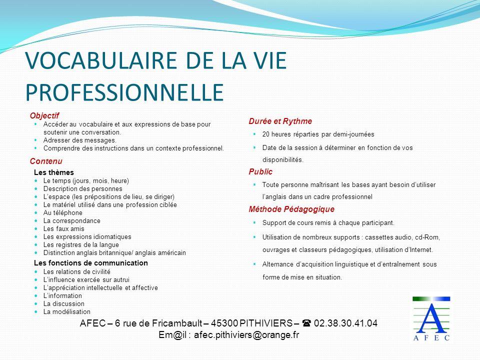 AFEC – 6 rue de Fricambault – 45300 PITHIVIERS – 02.38.30.41.04 Em@il : afec.pithiviers@orange.fr VOCABULAIRE DE LA VIE PROFESSIONNELLE Objectif Accéd