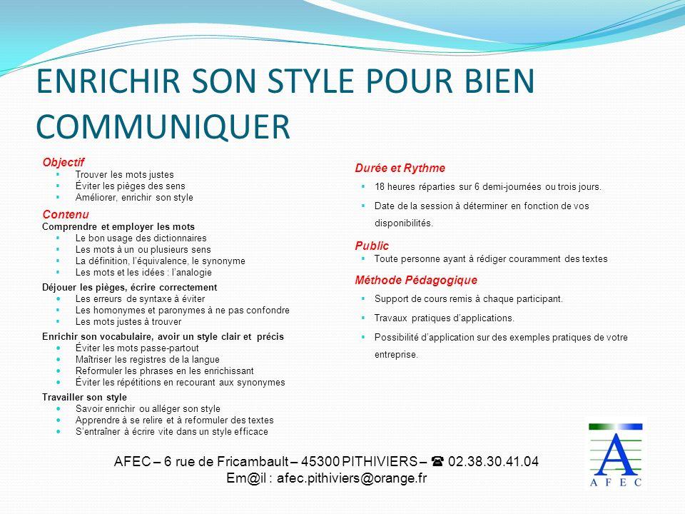 AFEC – 6 rue de Fricambault – 45300 PITHIVIERS – 02.38.30.41.04 Em@il : afec.pithiviers@orange.fr ENRICHIR SON STYLE POUR BIEN COMMUNIQUER Objectif Tr