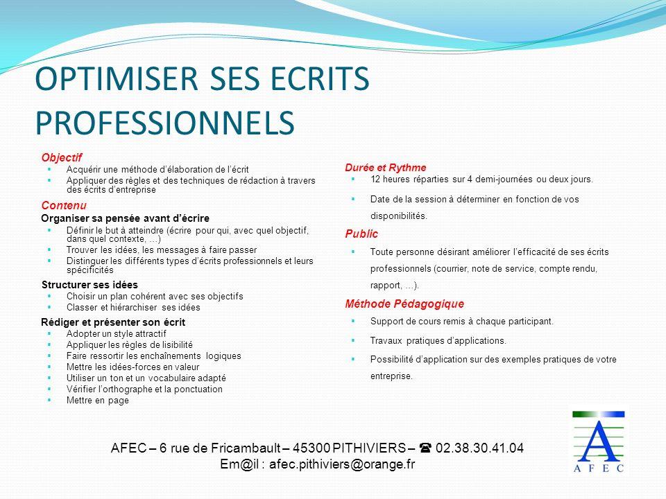 AFEC – 6 rue de Fricambault – 45300 PITHIVIERS – 02.38.30.41.04 Em@il : afec.pithiviers@orange.fr OPTIMISER SES ECRITS PROFESSIONNELS Objectif Acquéri