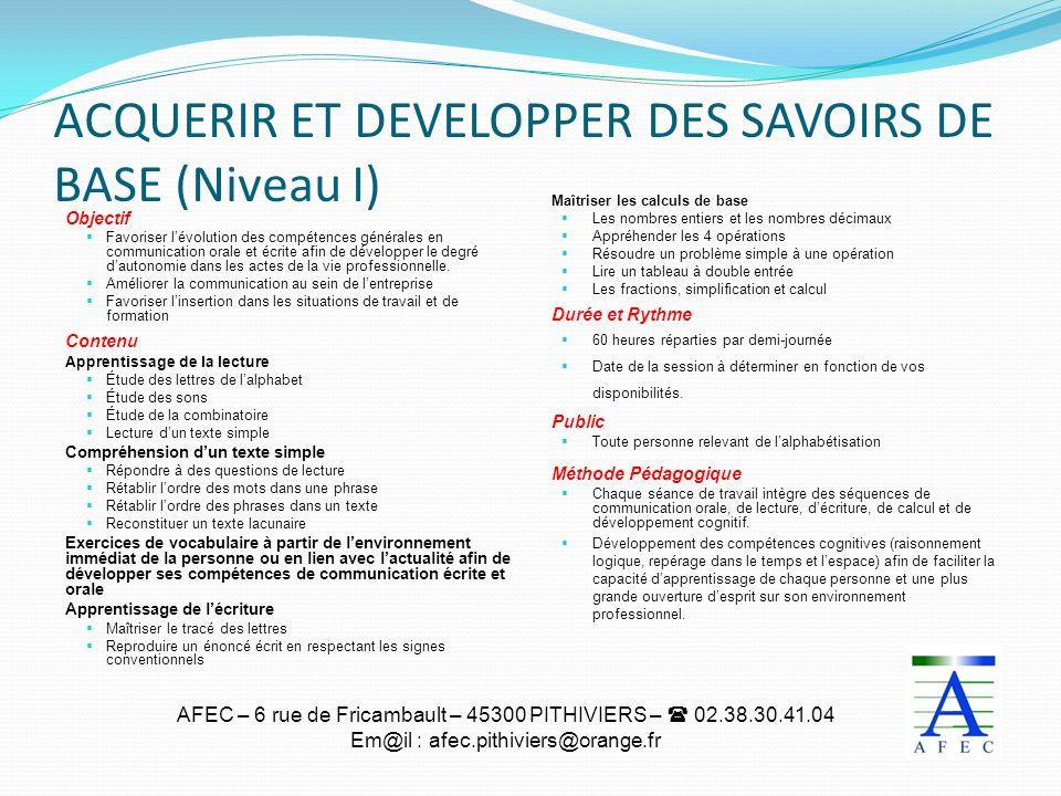 AFEC – 6 rue de Fricambault – 45300 PITHIVIERS – 02.38.30.41.04 Em@il : afec.pithiviers@orange.fr ACQUERIR ET DEVELOPPER DES SAVOIRS DE BASE (Niveau I