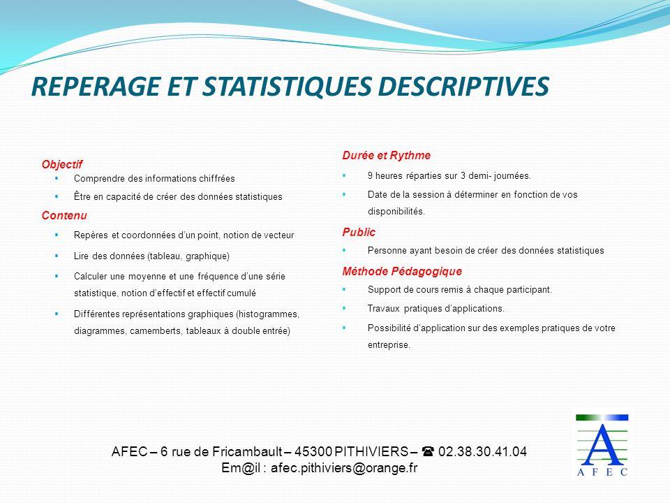 AFEC – 6 rue de Fricambault – 45300 PITHIVIERS – 02.38.30.41.04 Em@il : afec.pithiviers@orange.fr REPERAGE ET STATISTIQUES DESCRIPTIVES Objectif Compr