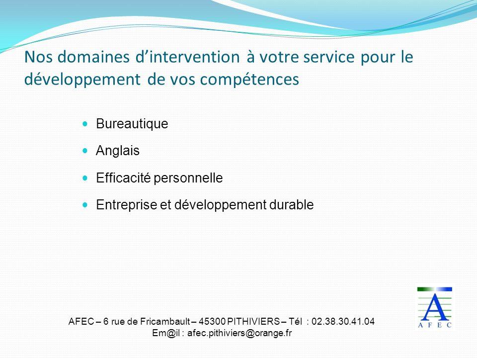 AFEC – 6 rue de Fricambault – 45300 PITHIVIERS – Tél : 02.38.30.41.04 Em@il : afec.pithiviers@orange.fr Nos domaines dintervention à votre service pou