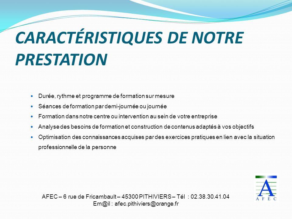 AFEC – 6 rue de Fricambault – 45300 PITHIVIERS – Tél : 02.38.30.41.04 Em@il : afec.pithiviers@orange.fr CARACTÉRISTIQUES DE NOTRE PRESTATION Durée, ry